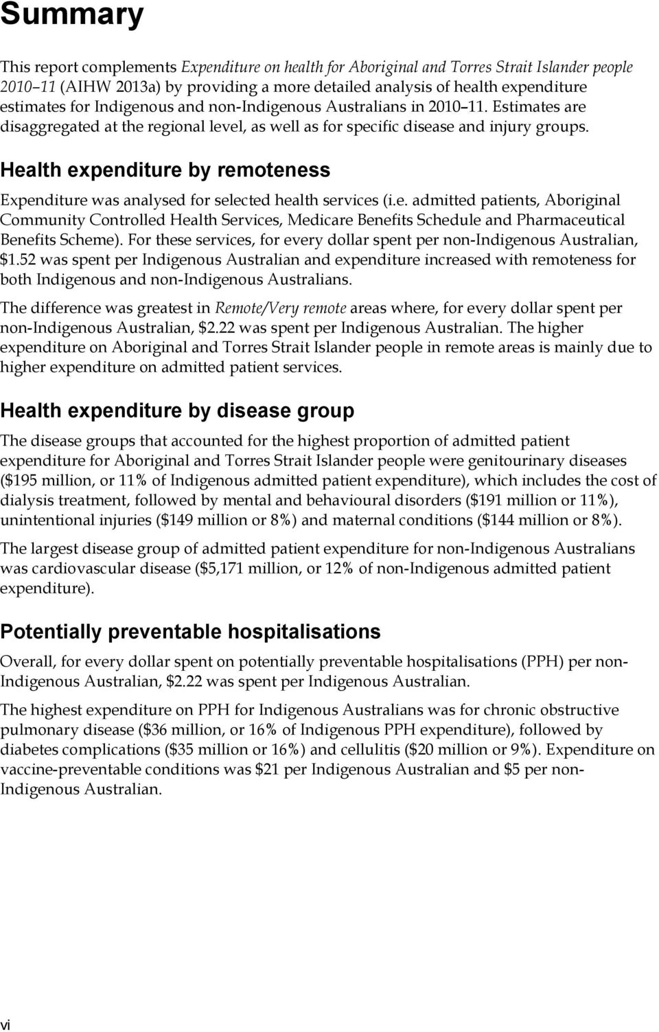 Health expenditure by remoteness Expenditure was analysed for selected health services (i.e. admitted patients, Aboriginal Community Controlled Health Services, Medicare Benefits Schedule and Pharmaceutical Benefits Scheme).