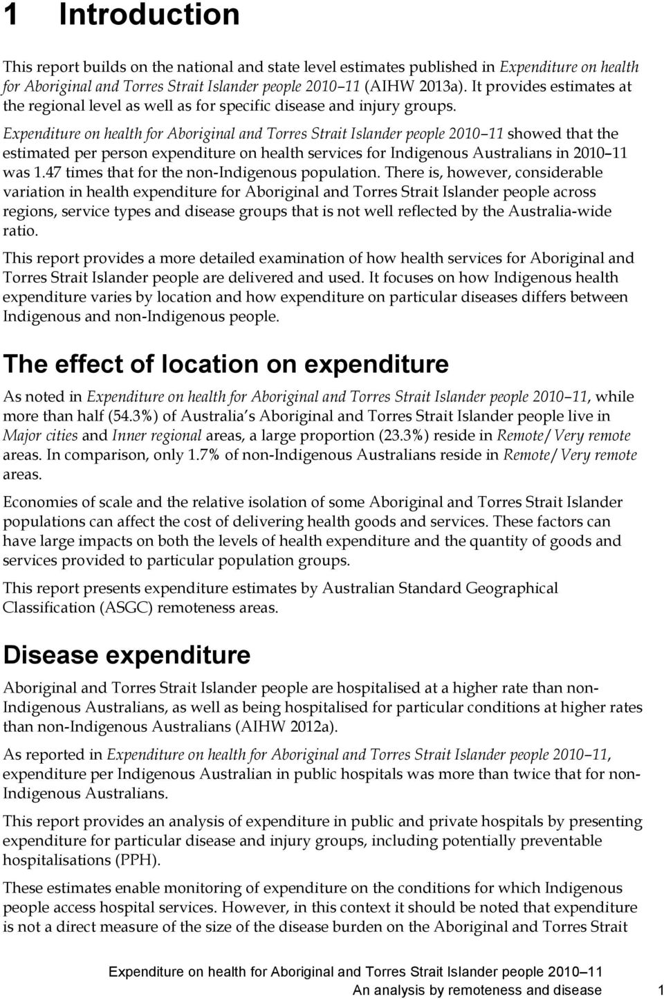 Expenditure on health for Aboriginal and Torres Strait Islander people 2010 11 showed that the estimated per person expenditure on health services for Indigenous Australians in 2010 11 was 1.