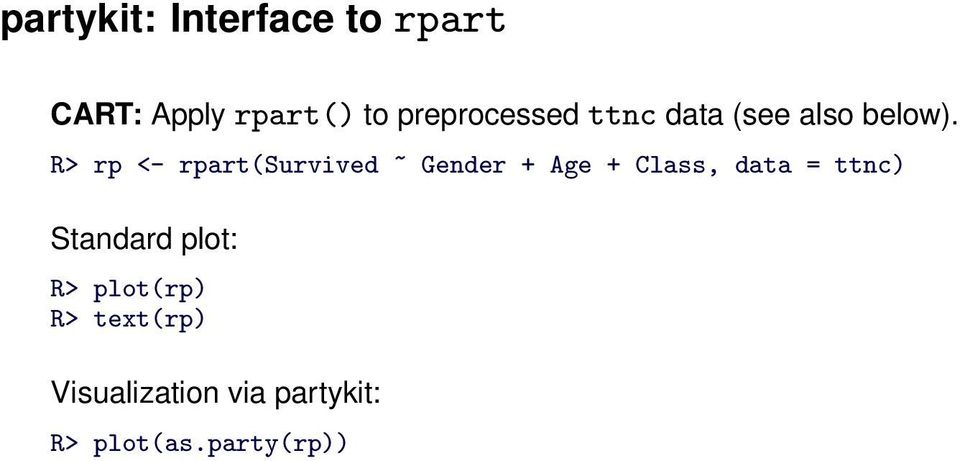 R> rp <- rpart(survived ~ Gender + Age + Class, data = ttnc)