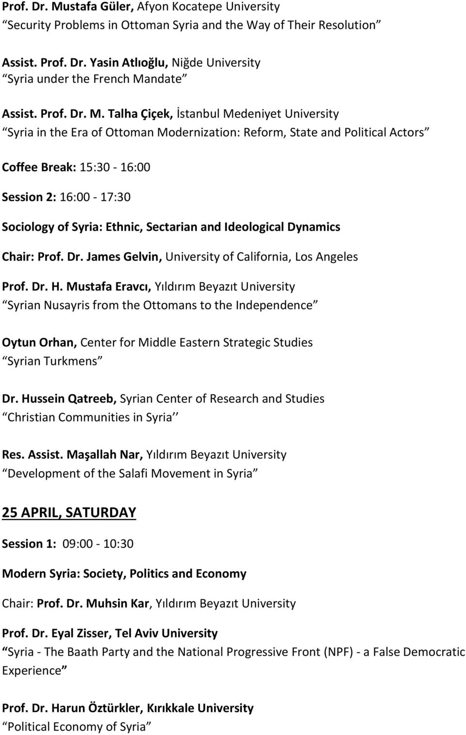 Talha Çiçek, İstanbul Medeniyet University Syria in the Era of Ottoman Modernization: Reform, State and Political Actors Coffee Break: 15:30-16:00 Session 2: 16:00-17:30 Sociology of Syria: Ethnic,