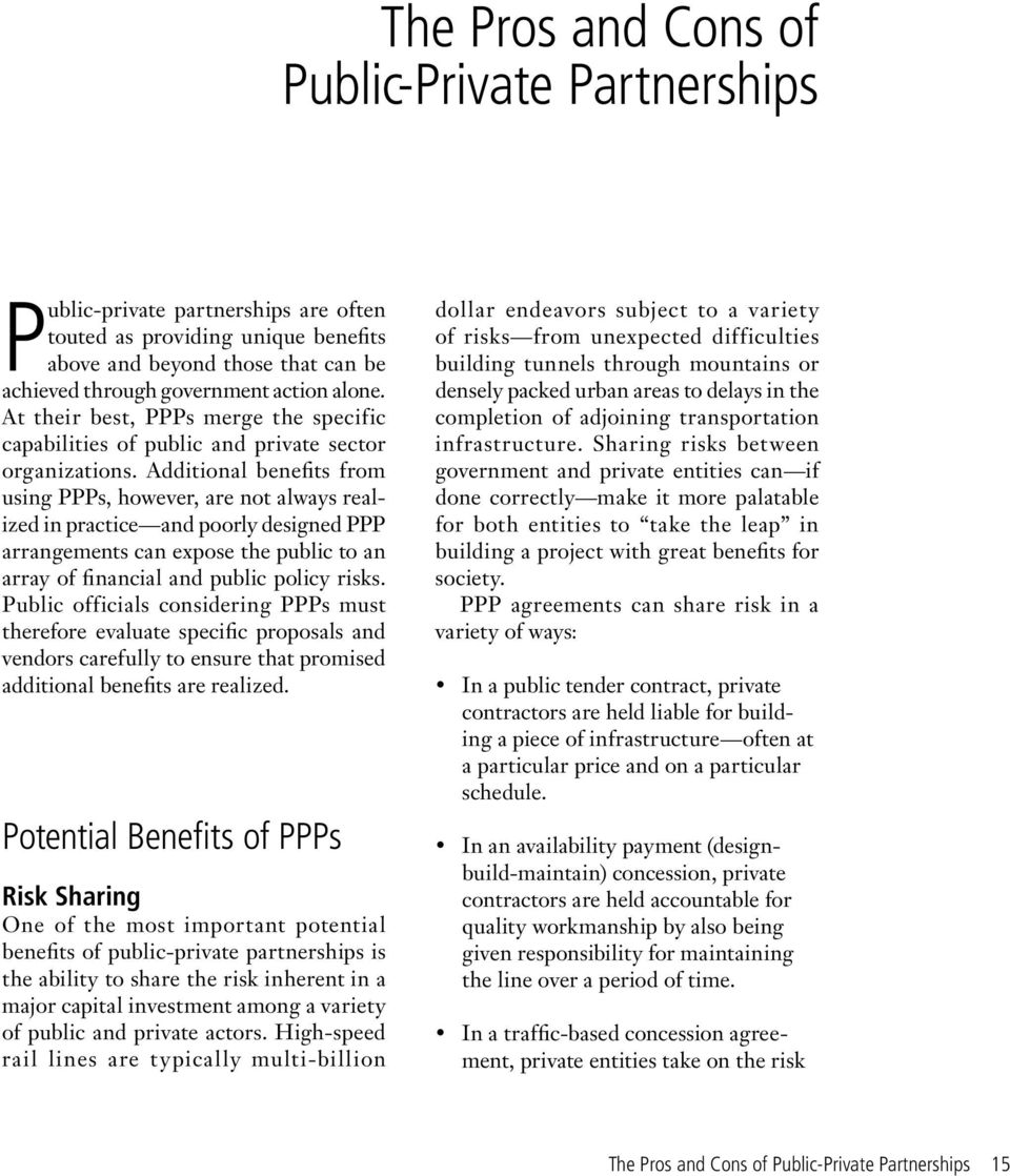 Additional benefits from using PPPs, however, are not always realized in practice and poorly designed PPP arrangements can expose the public to an array of financial and public policy risks.