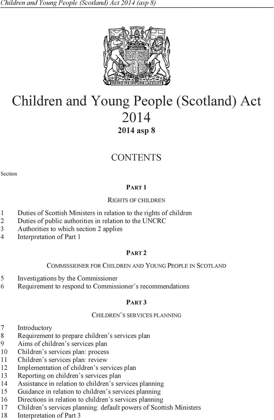 SCOTLAND 5 Investigations by the Commissioner 6 Requirement to respond to Commissioner s recommendations PART 3 CHILDREN S SERVICES PLANNING 7 Introductory 8 Requirement to prepare children s