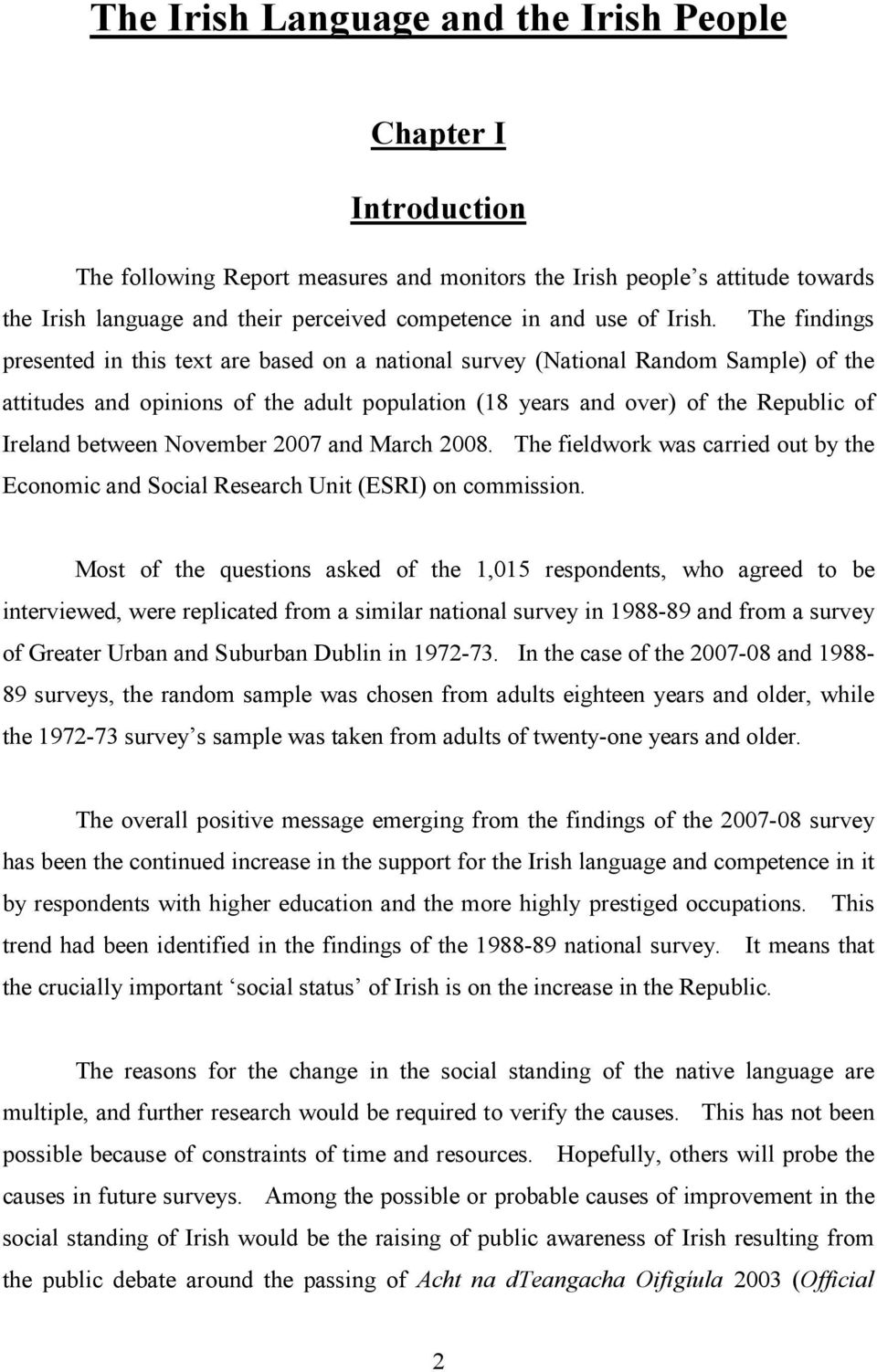 The findings presented in this text are based on a national survey (National Random Sample) of the attitudes and opinions of the adult population (18 years and over) of the Republic of Ireland