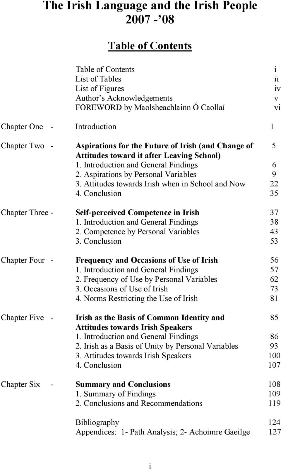 Aspirations by Personal Variables 9 3. Attitudes towards Irish when in School and Now 22 4. Conclusion 35 Chapter Three - Self-perceived Competence in Irish 37 1.