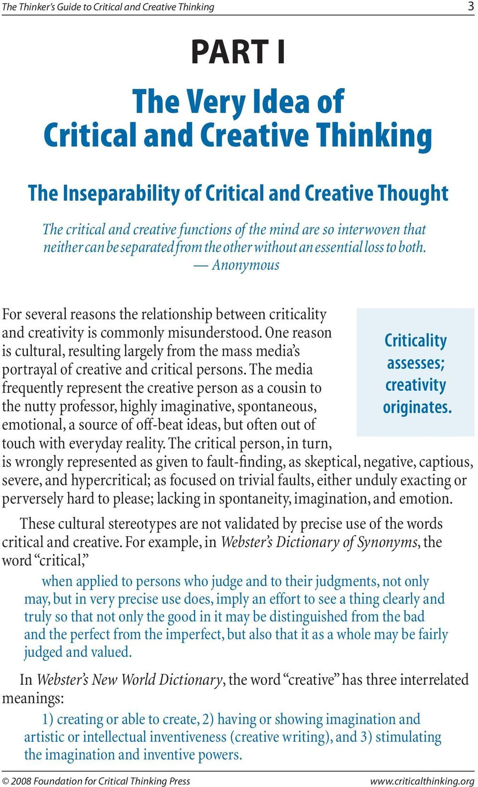 Anonymous For several reasons the relationship between criticality and creativity is commonly misunderstood.