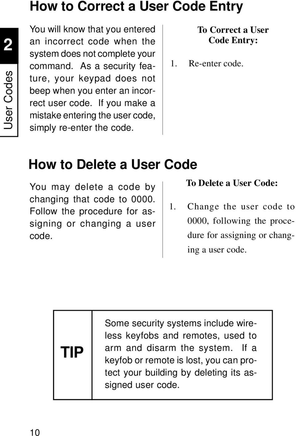 Re-enter code. How to Delete a User Code You may delete a code by changing that code to 0000. Follow the procedure for assigning or changing a user code. To Delete a User Code: 1.
