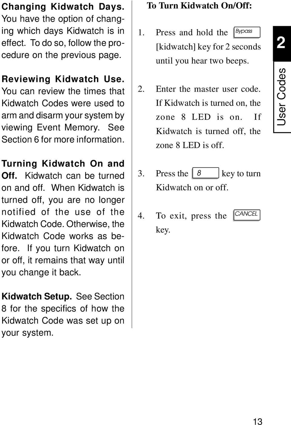 You can review the times that Kidwatch Codes were used to arm and disarm your system by viewing Event Memory. See Section 6 for more information. 2. Enter the master user code.