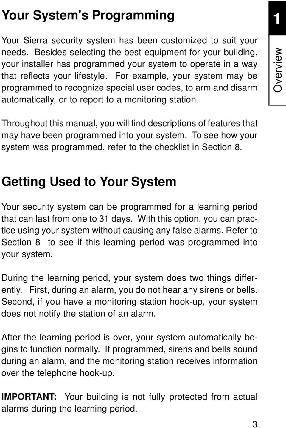 For example, your system may be programmed to recognize special user codes, to arm and disarm automatically, or to report to a monitoring station.