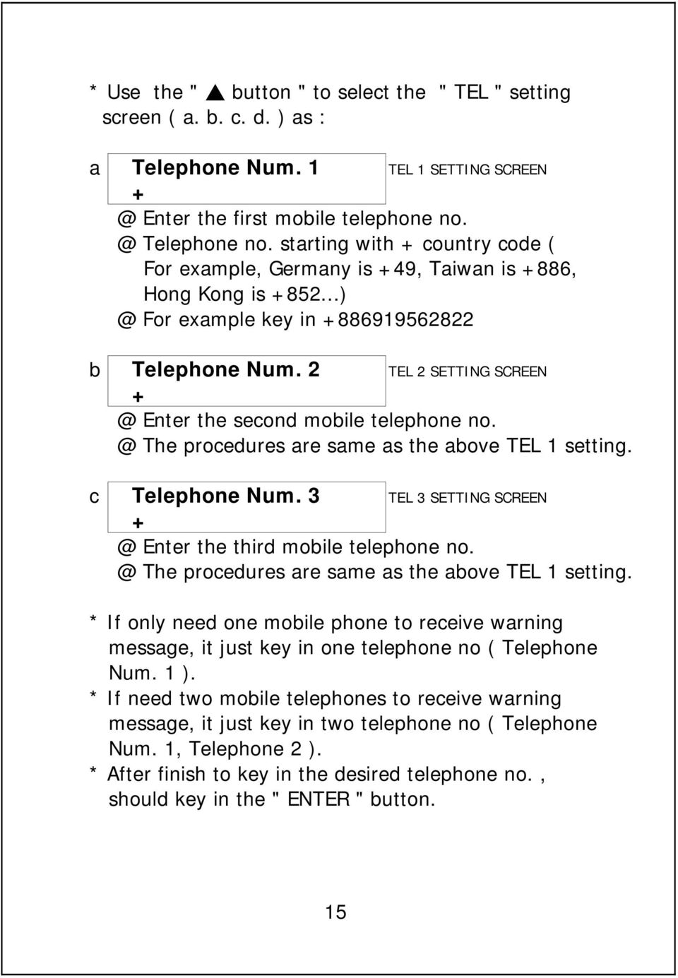 2 TEL 2 SETTING SCREEN + @ Enter the second mobile telephone no. @ The procedures are same as the above TEL 1 setting. c Telephone Num. 3 TEL 3 SETTING SCREEN + @ Enter the third mobile telephone no.