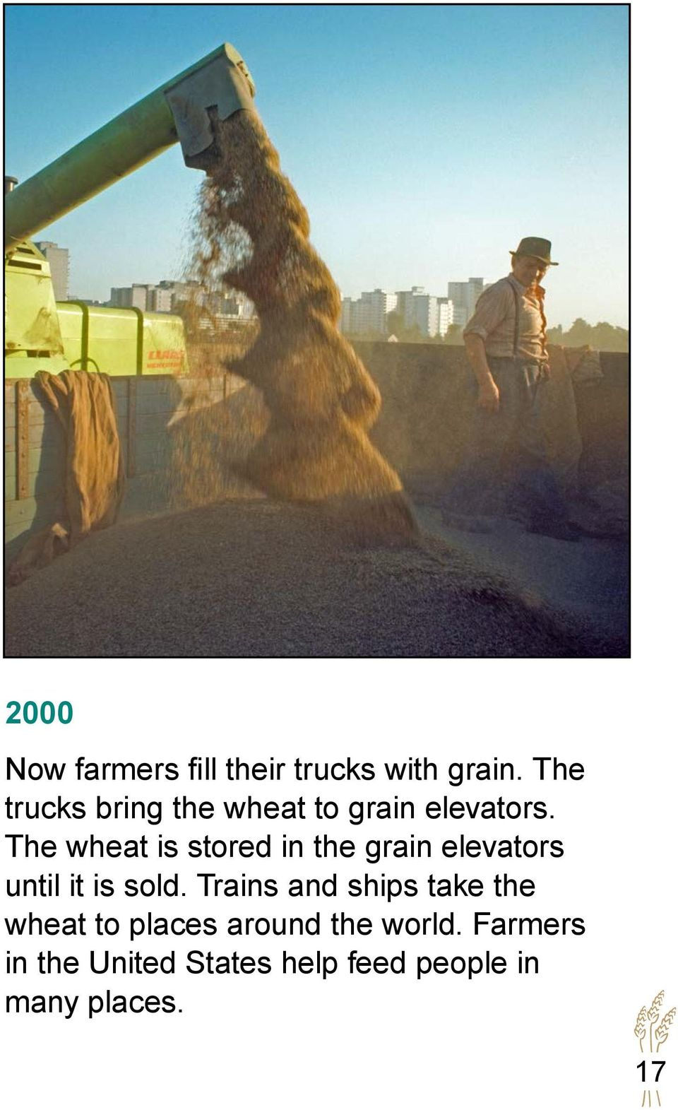 The wheat is stored in the grain elevators until it is sold.