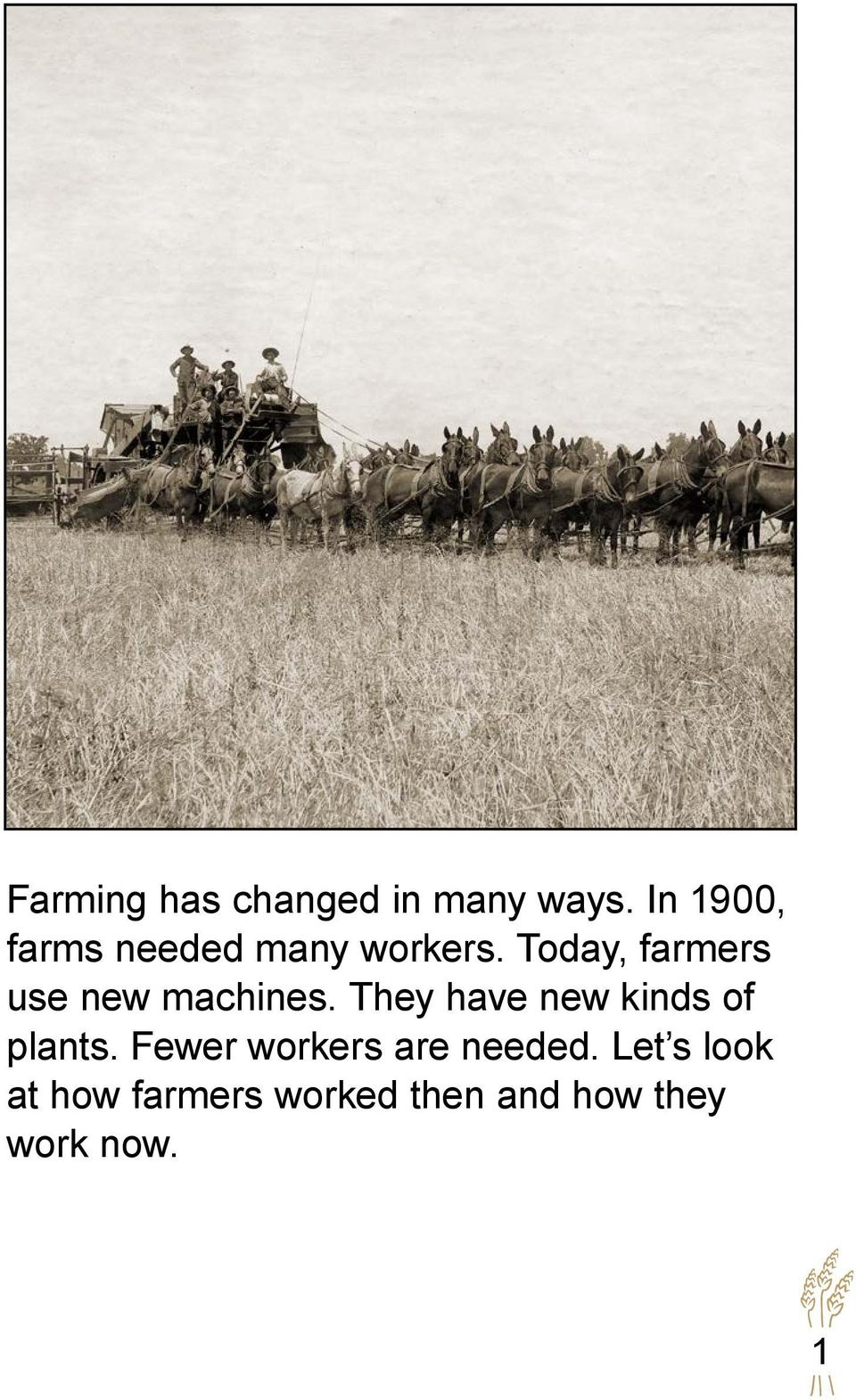 Today, farmers use new machines.