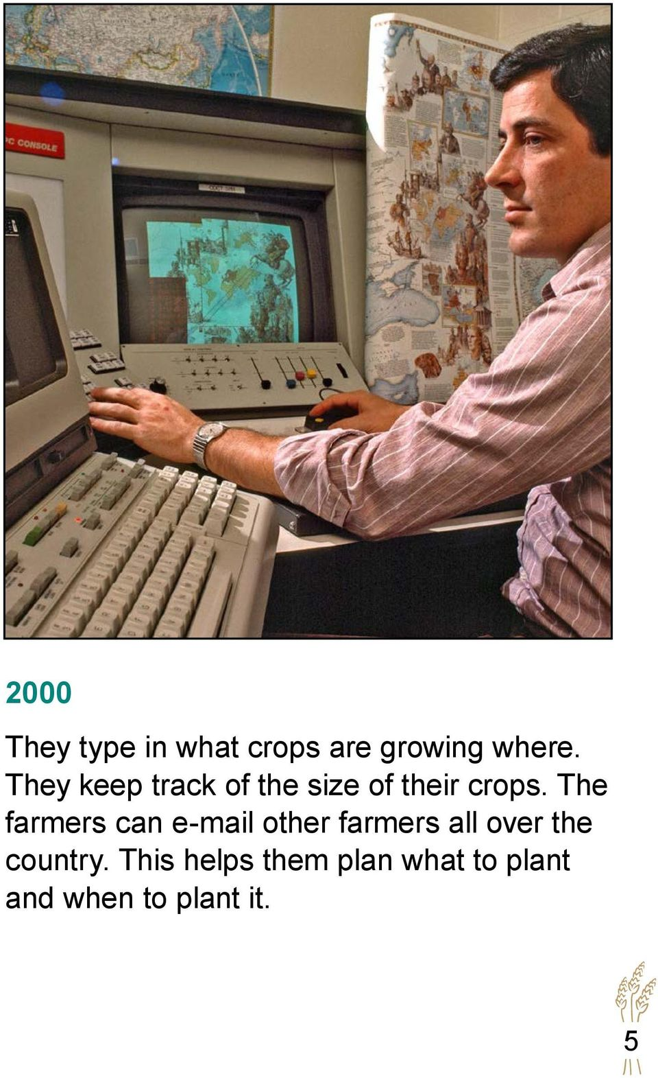 The farmers can e-mail other farmers all over the
