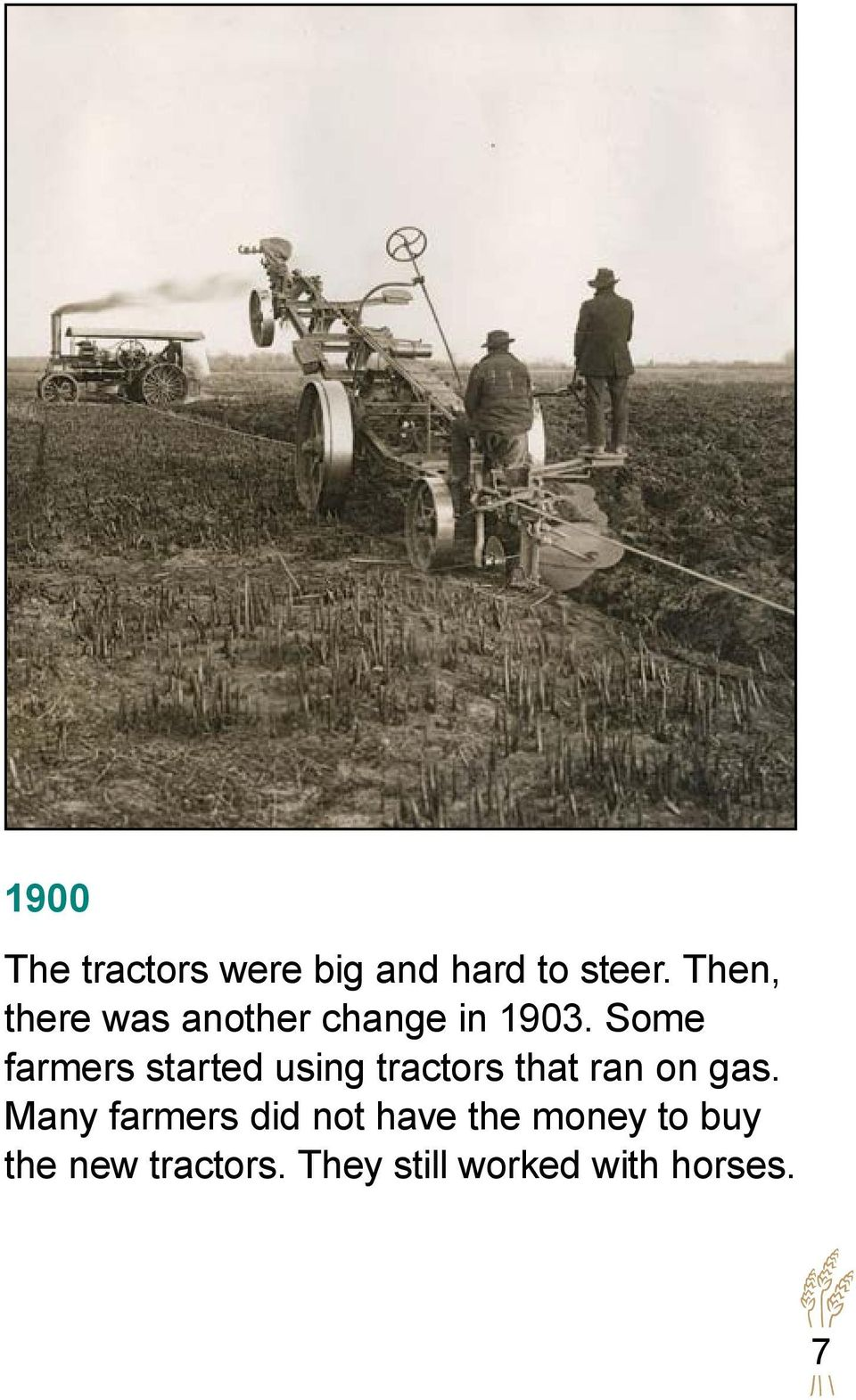 Some farmers started using tractors that ran on gas.