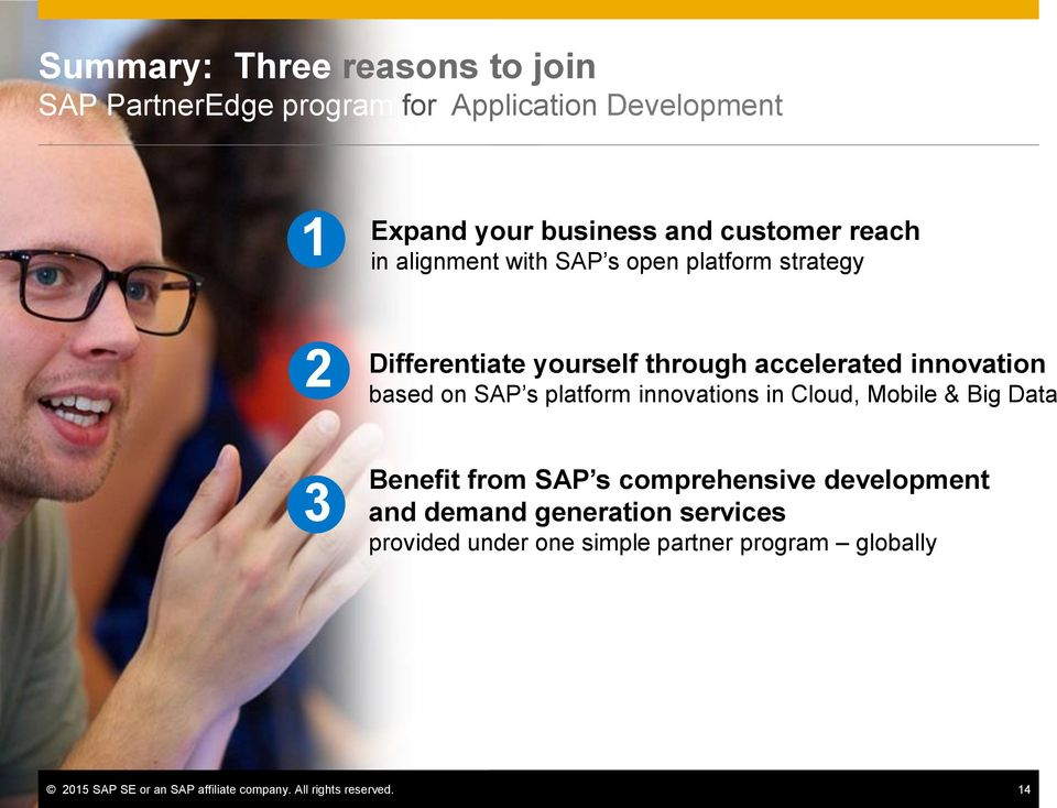 s platform innovations in Cloud, Mobile & Big Data 3 Benefit from SAP s comprehensive development and demand generation
