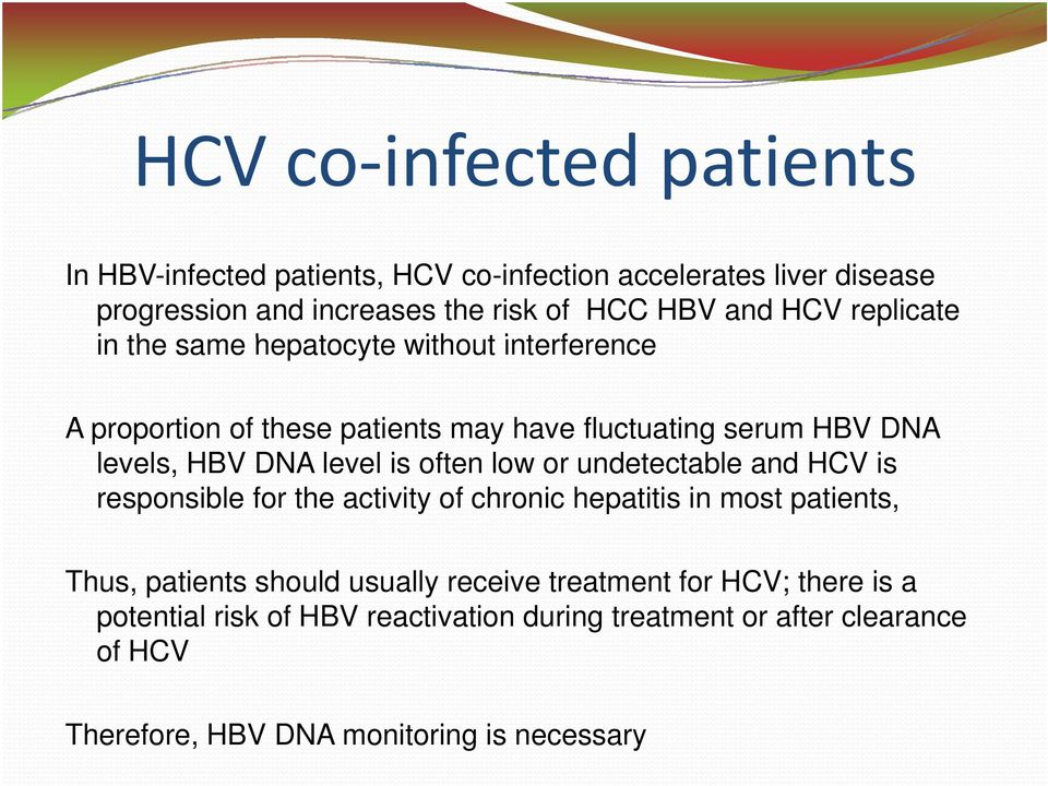 is often low or undetectable and HCV is responsible for the activity of chronic hepatitis in most patients, Thus, patients should usually receive