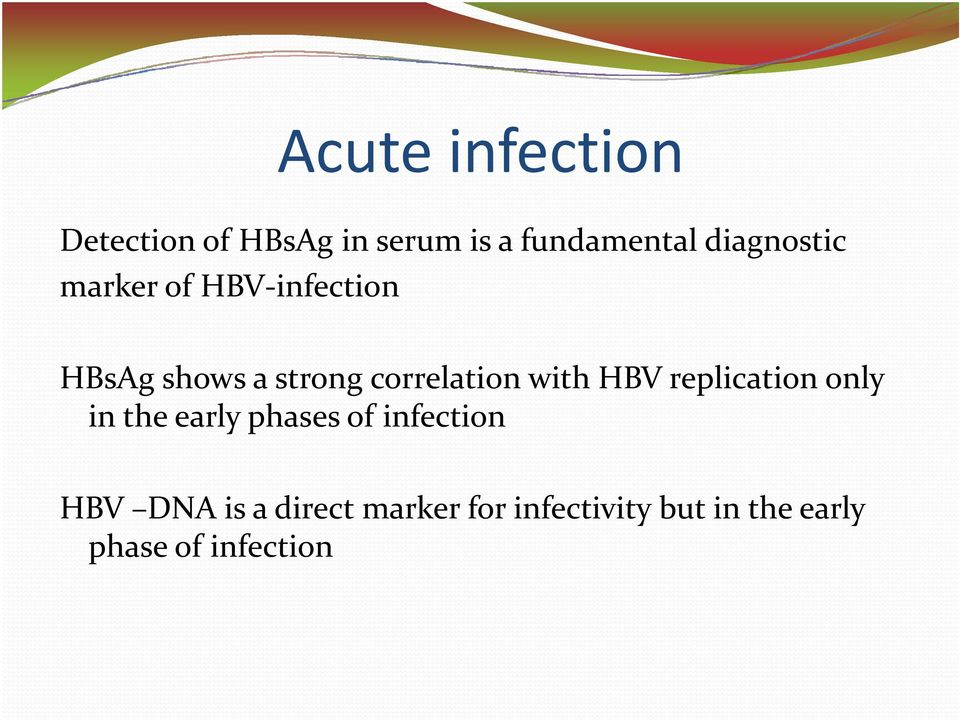 early phases of infection HBV DNA is a direct marker for infectivity but in the