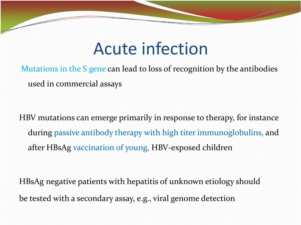 therapy with high titer immunoglobulins, and after HBsAg vaccination of young, HBV exposed children HBsAg