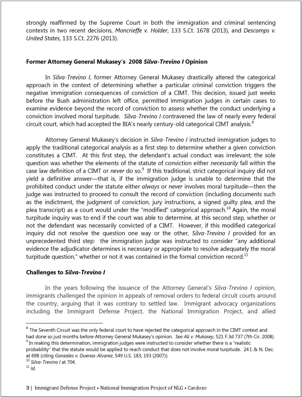 Former Attorney General Mukasey s 2008 Silva-Trevino I Opinion In Silva-Trevino I, former Attorney General Mukasey drastically altered the categorical approach in the context of determining whether a