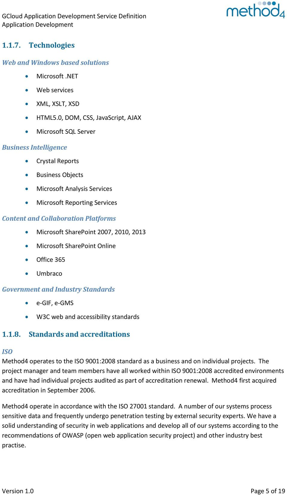 Microsoft SharePoint 2007, 2010, 2013 Microsoft SharePoint Online Office 365 Umbraco Government and Industry Standards e-gif, e-gms W3C web and accessibility standards 1.1.8.