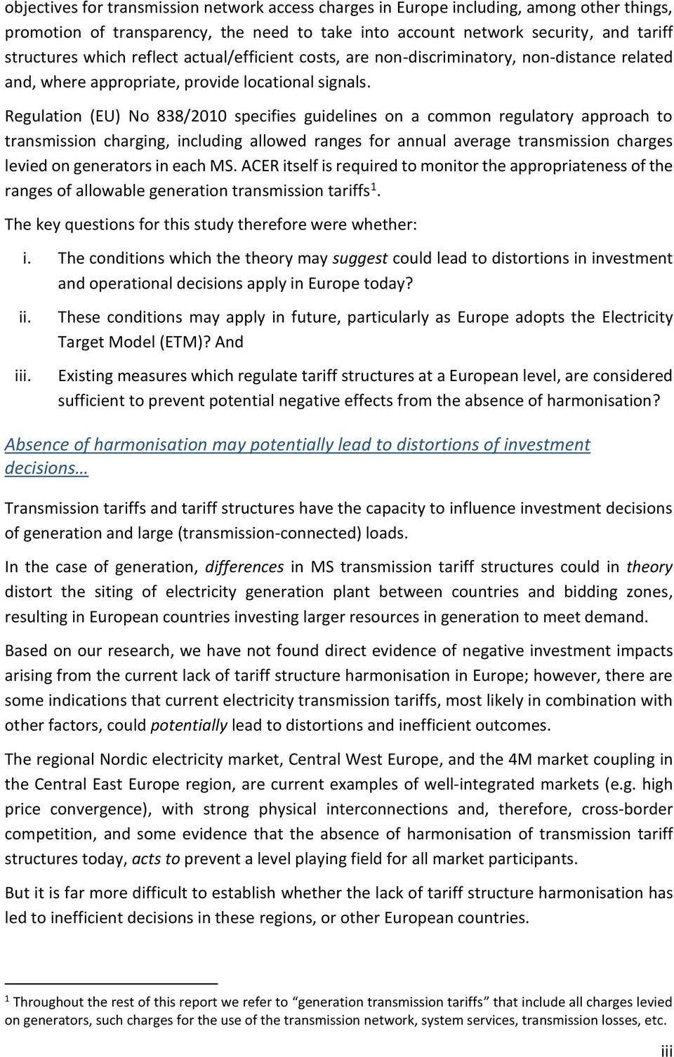 Regulation (EU) No 838/2010 specifies guidelines on a common regulatory approach to transmission charging, including allowed ranges for annual average transmission charges levied on generators in