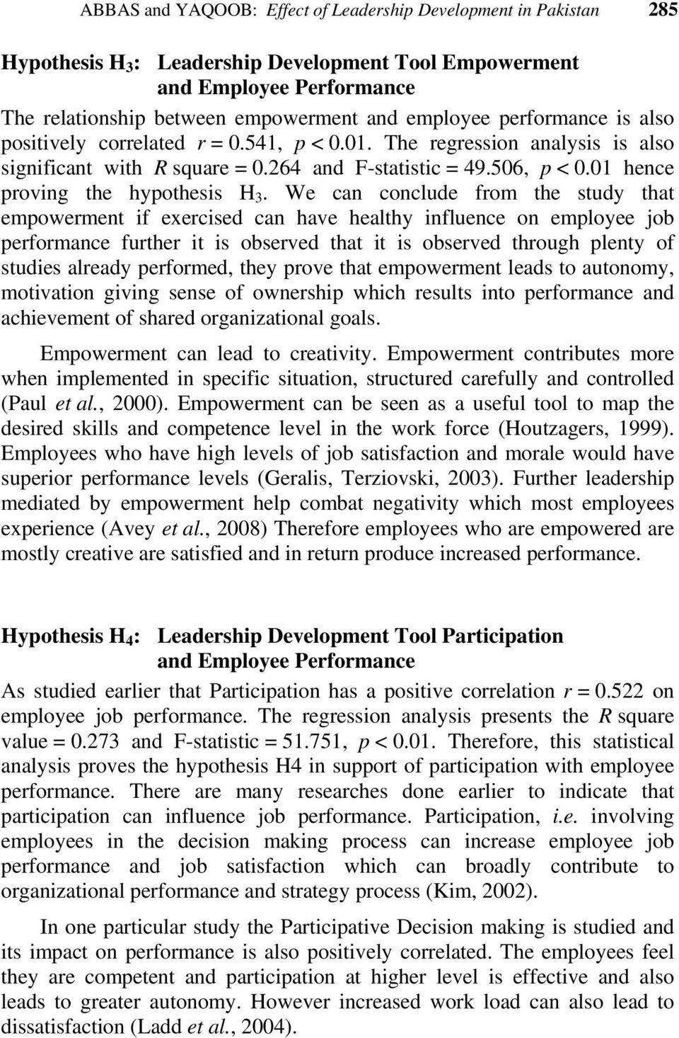 We can conclude from the study that empowerment if exercised can have healthy influence on employee job performance further it is observed that it is observed through plenty of studies already