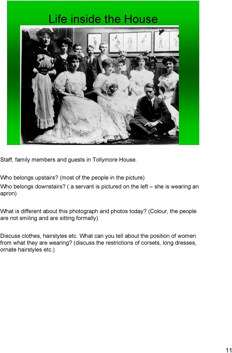 ( a servant is pictured on the left she is wearing an apron) What is different about this photograph and photos today?