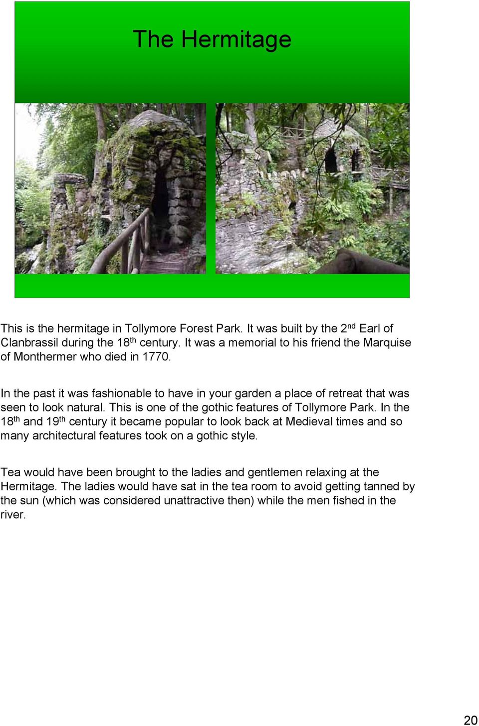 This is one of the gothic features of Tollymore Park.