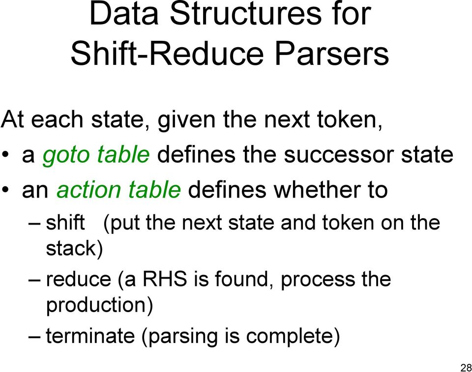 whether to shift (put the next state and token on the stack) reduce (a