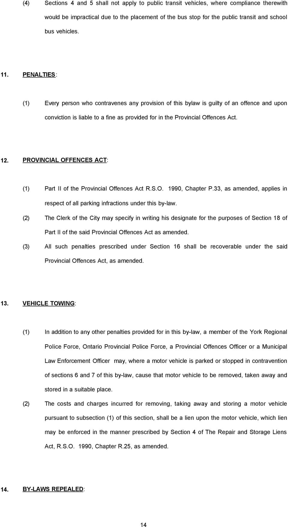 PROVINCIAL OFFENCES ACT: (1) Part II of the Provincial Offences Act R.S.O. 1990, Chapter P.33, as amended, applies in respect of all parking infractions under this by-law.