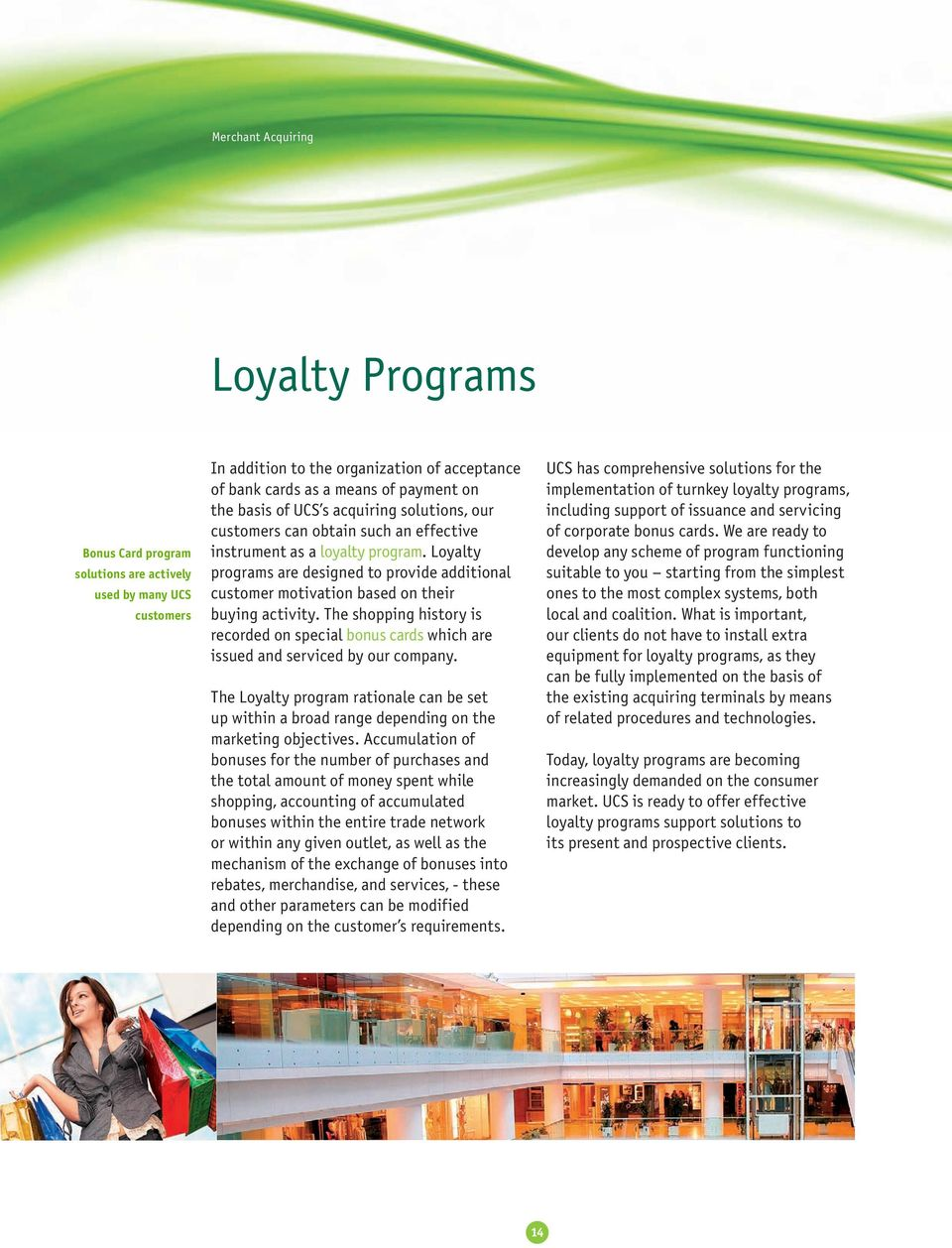 Loyalty programs are designed to provide additional customer motivation based on their buying activity.