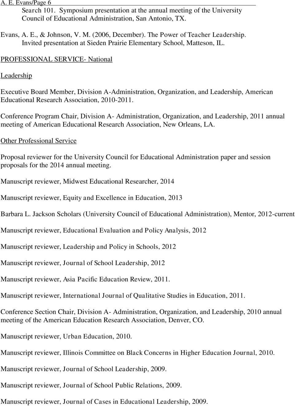 PROFESSIONAL SERVICE- National Leadership Executive Board Member, Division A-Administration, Organization, and Leadership, American Educational Research Association, 2010-2011.