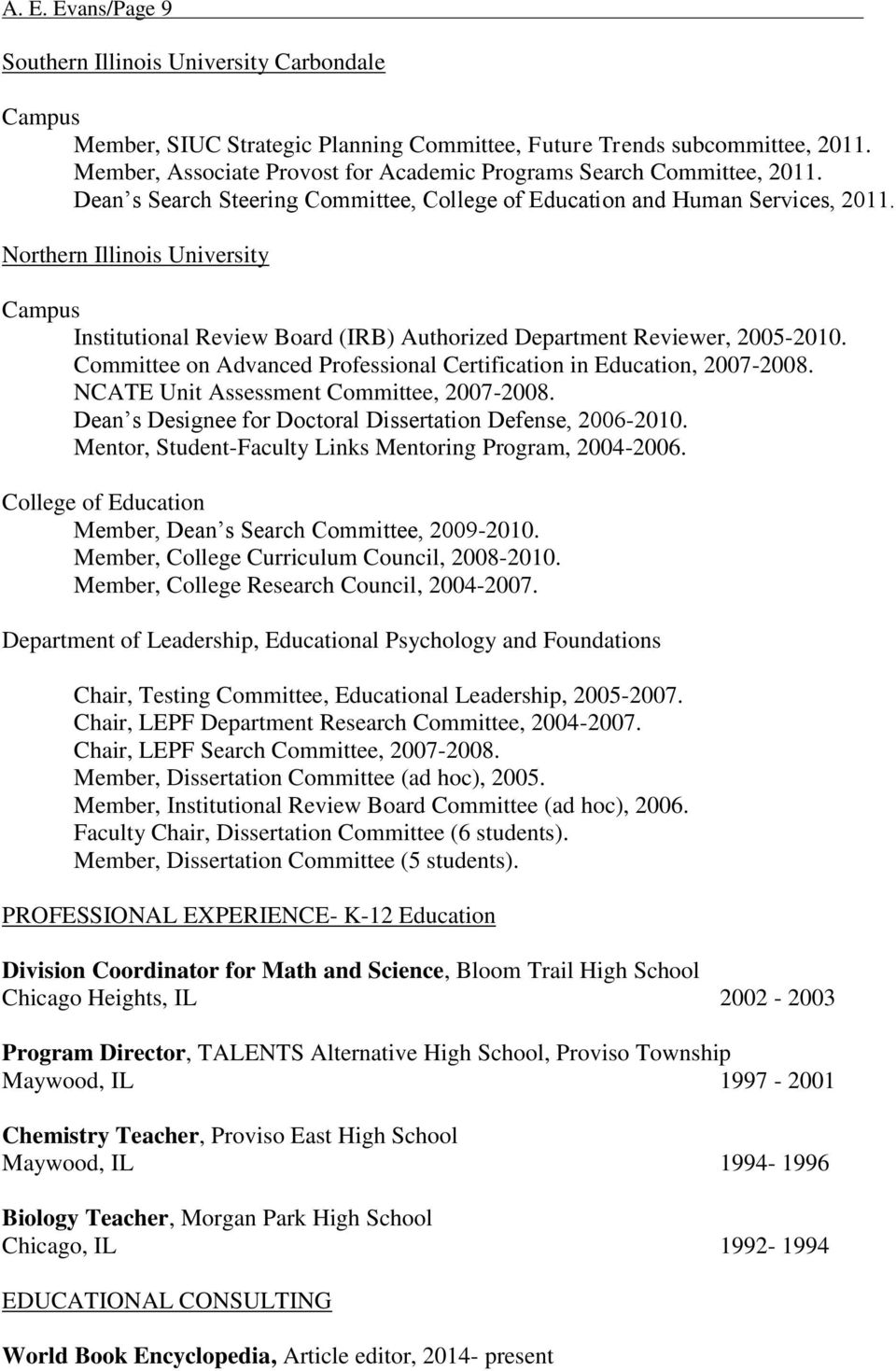 Northern Illinois University Campus Institutional Review Board (IRB) Authorized Department Reviewer, 2005-2010. Committee on Advanced Professional Certification in Education, 2007-2008.