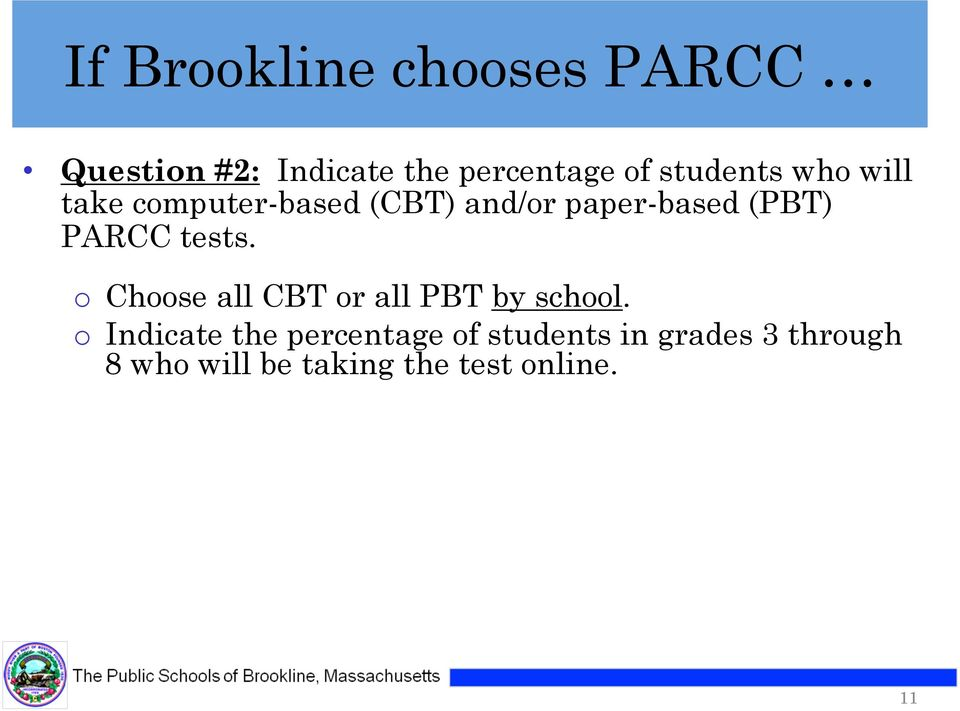 PARCC tests. o Choose all CBT or all PBT by school.