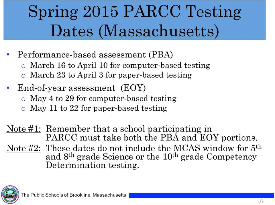 11 to 22 for paper-based testing Note #1: Remember that a school participating in PARCC must take both the PBA and EOY portions.