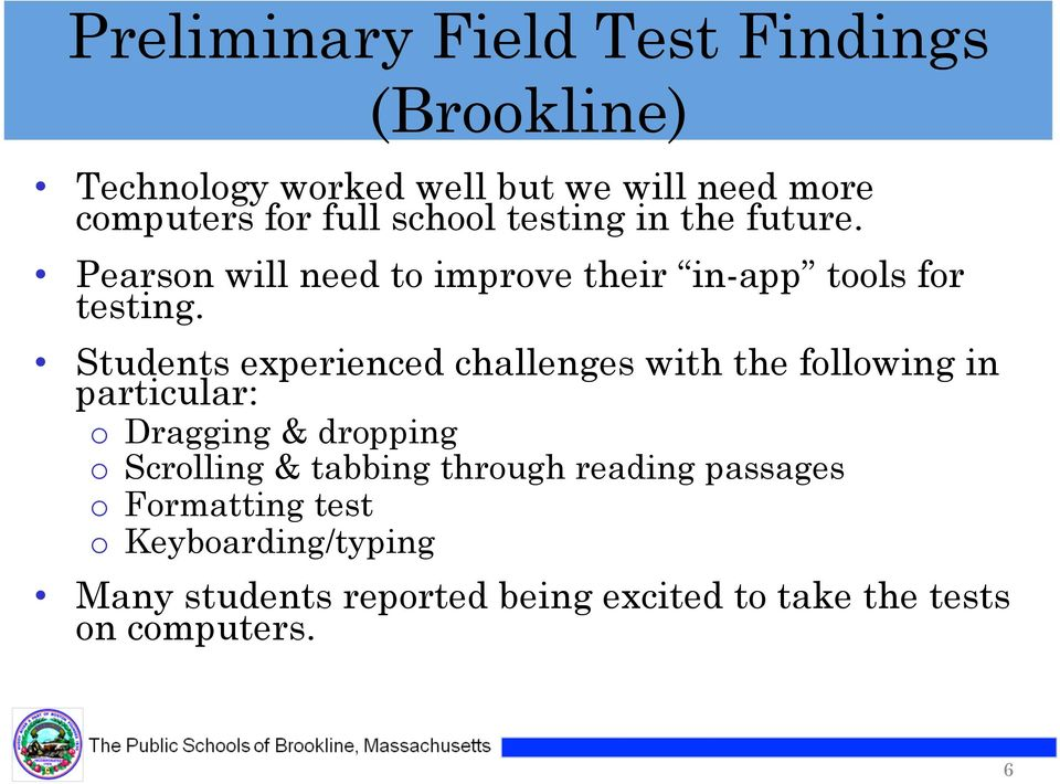 Students experienced challenges with the following in particular: o Dragging & dropping o Scrolling & tabbing