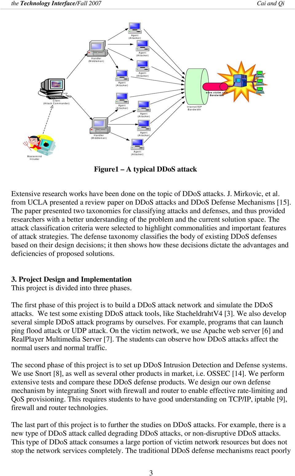 attacks. J. Mirkovic, et al. from UCLA presented a review paper on DDoS attacks and DDoS Defense Mechanisms [15].