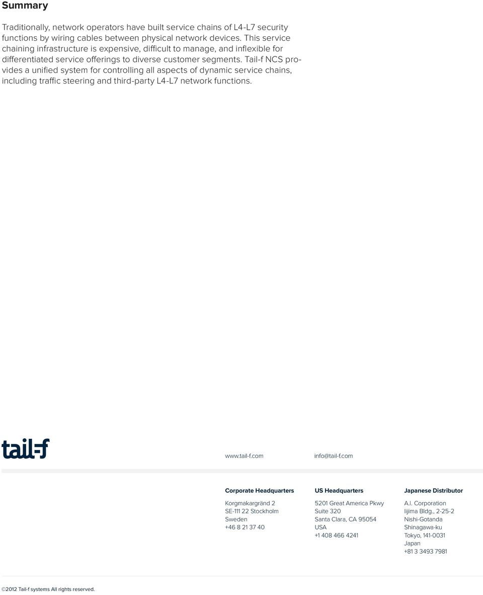 Tail-f NCS provides a unified system for controlling all aspects of dynamic service chains, including traffic steering and third-party L4-L7 network functions. www.tail-f.com info@tail-f.