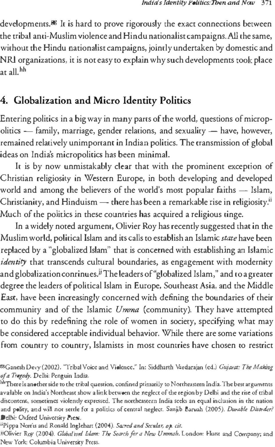 Globalization and Micro Identity Politics Entering politics in a big way in many parts of the world, questions of micro p olitics - family, marriage, gender relations, and sexuality - have, however,