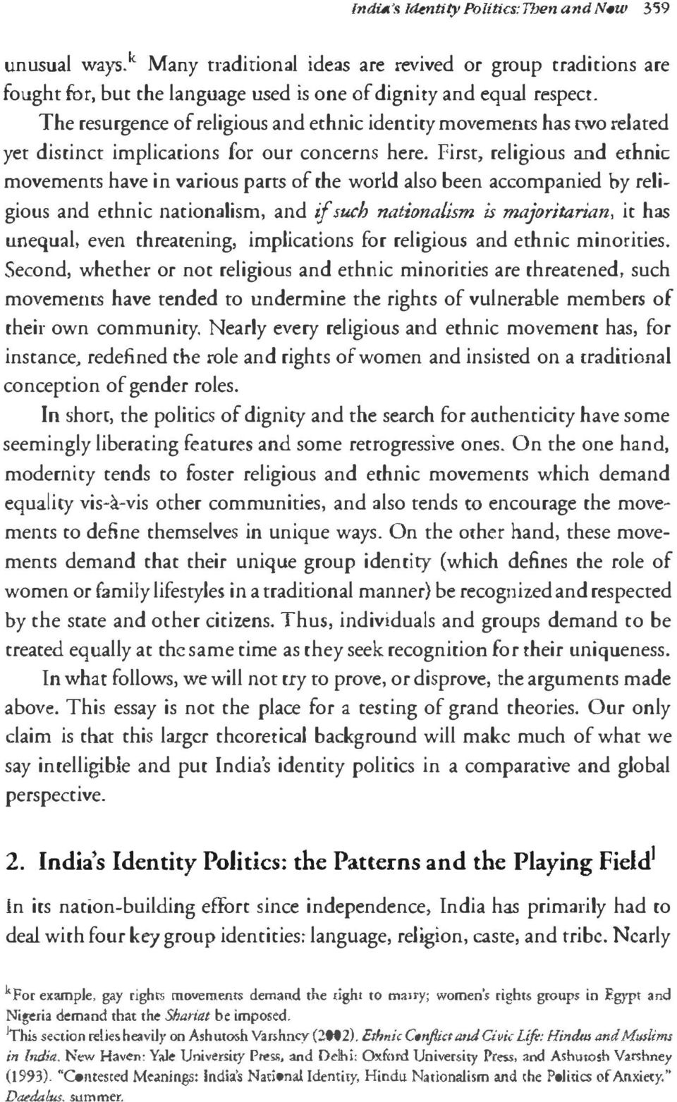 First, religious and ethnic movements have in various parts of the world also been accompanied by religious and ethnic nationalism, and if such nationalism is majoritarian, it has unequal, even