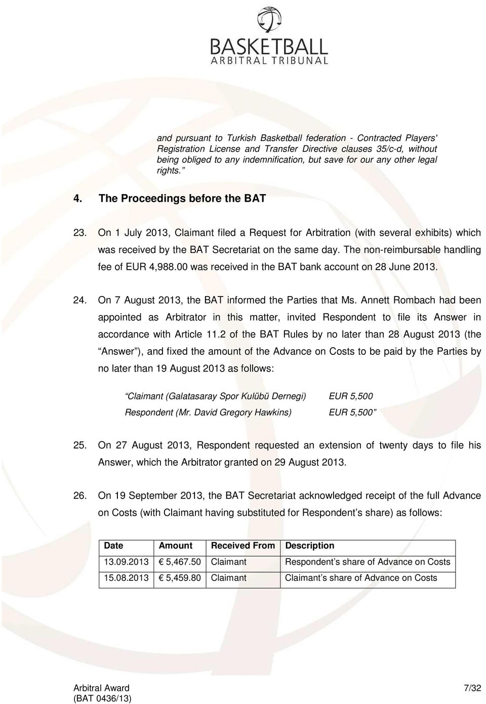 The non-reimbursable handling fee of EUR 4,988.00 was received in the BAT bank account on 28 June 2013. 24. On 7 August 2013, the BAT informed the Parties that Ms.