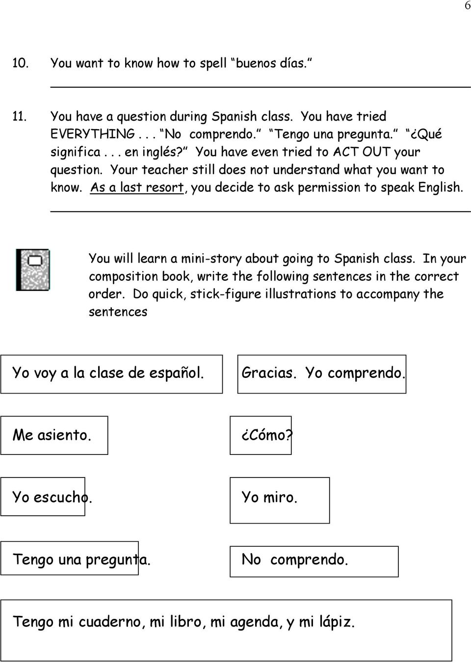 You will learn a mini-story about going to Spanish class. In your composition book, write the following sentences in the correct order.