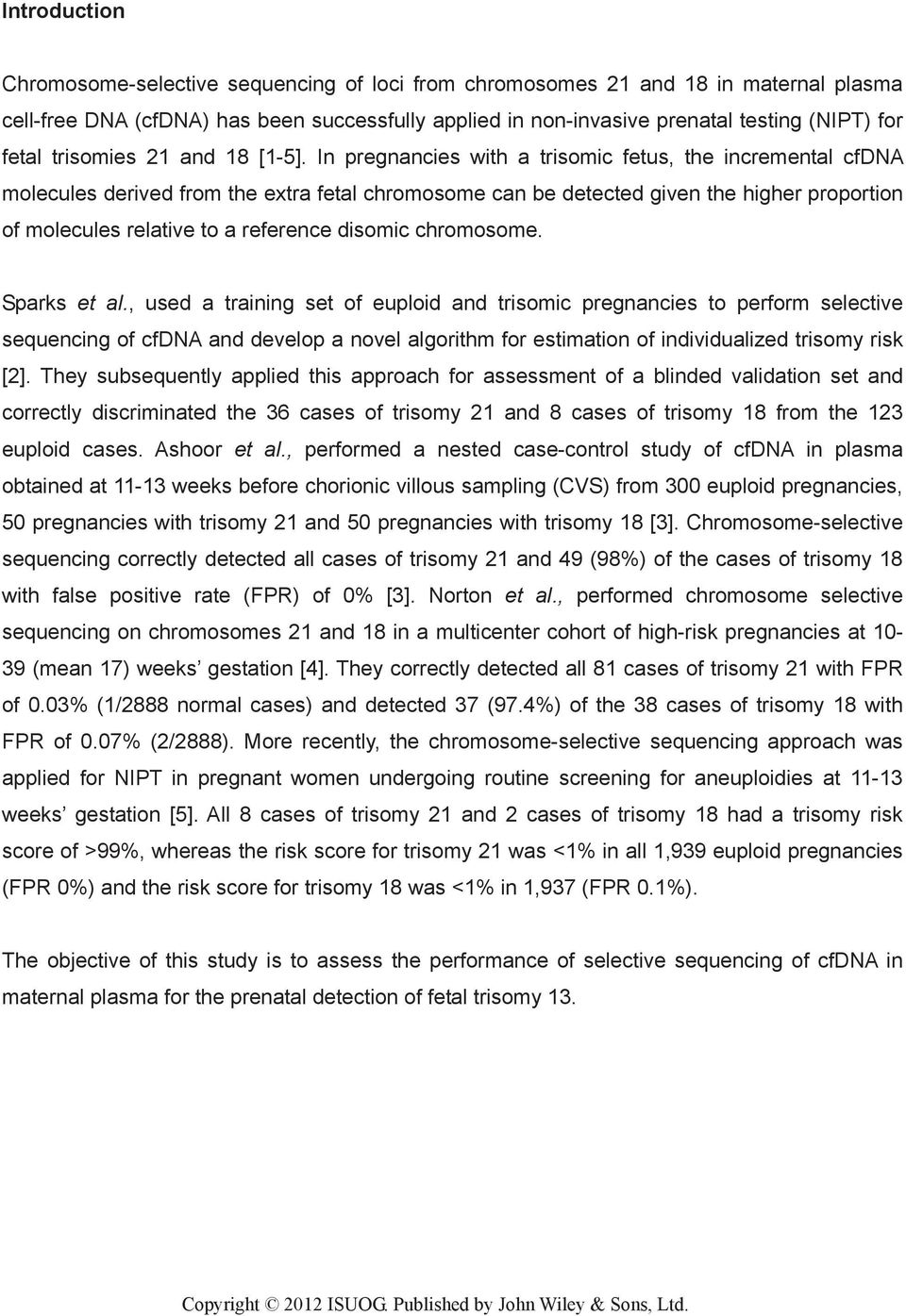 In pregnancies with a trisomic fetus, the incremental cfdna molecules derived from the extra fetal chromosome can be detected given the higher proportion of molecules relative to a reference disomic