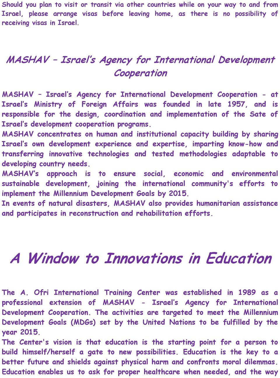and is responsible for the design, coordination and implementation of the Sate of Israel s development cooperation programs.