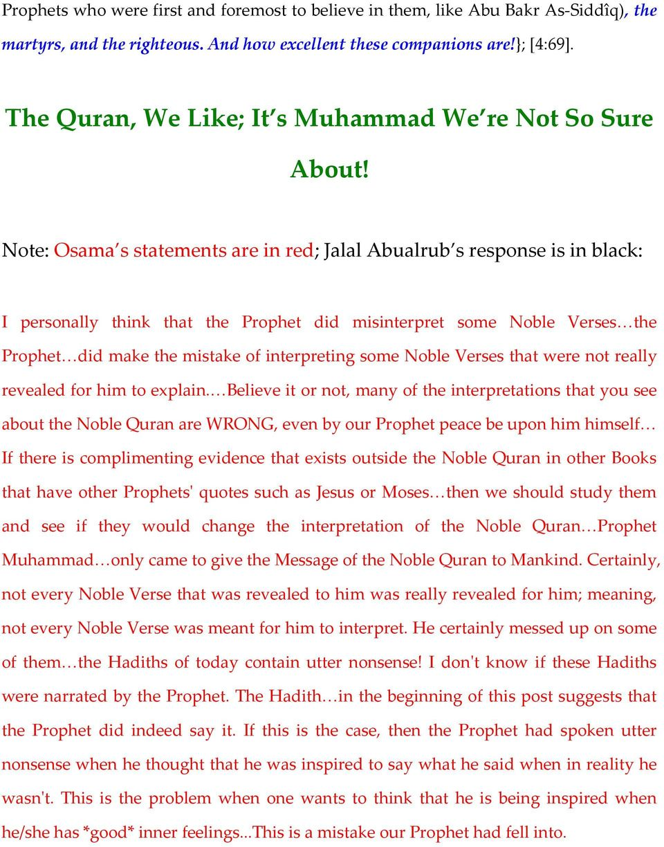 Note: Osama s statements are in red; Jalal Abualrub s response is in black: I personally think that the Prophet did misinterpret some Noble Verses the Prophet did make the mistake of interpreting