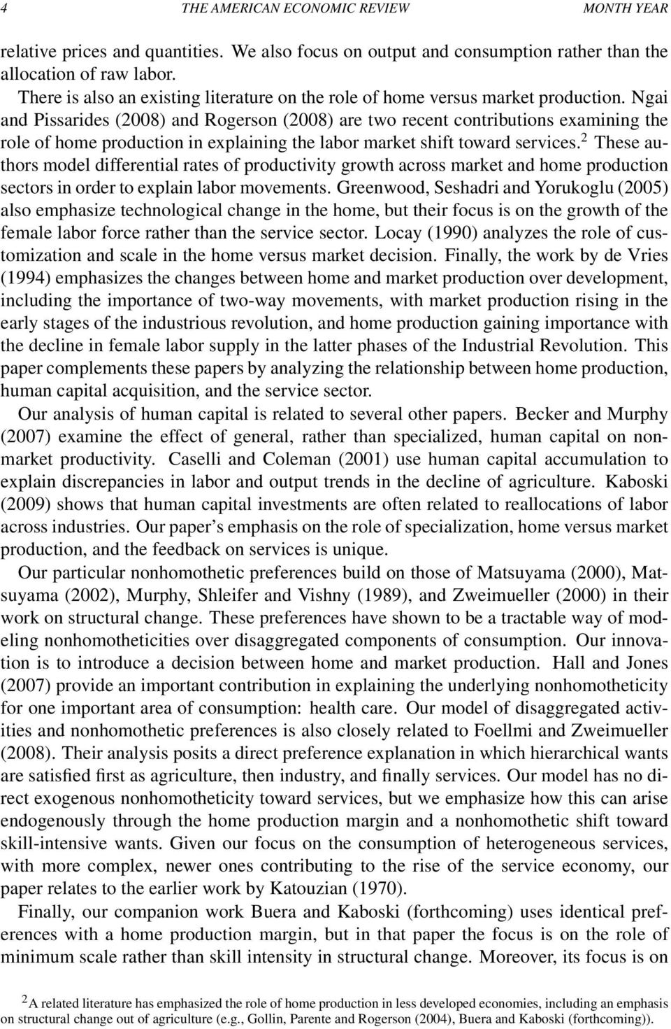 Ngai and Pissarides (2008) and Rogerson (2008) are two recent contributions examining the role of home production in explaining the labor market shift toward services.