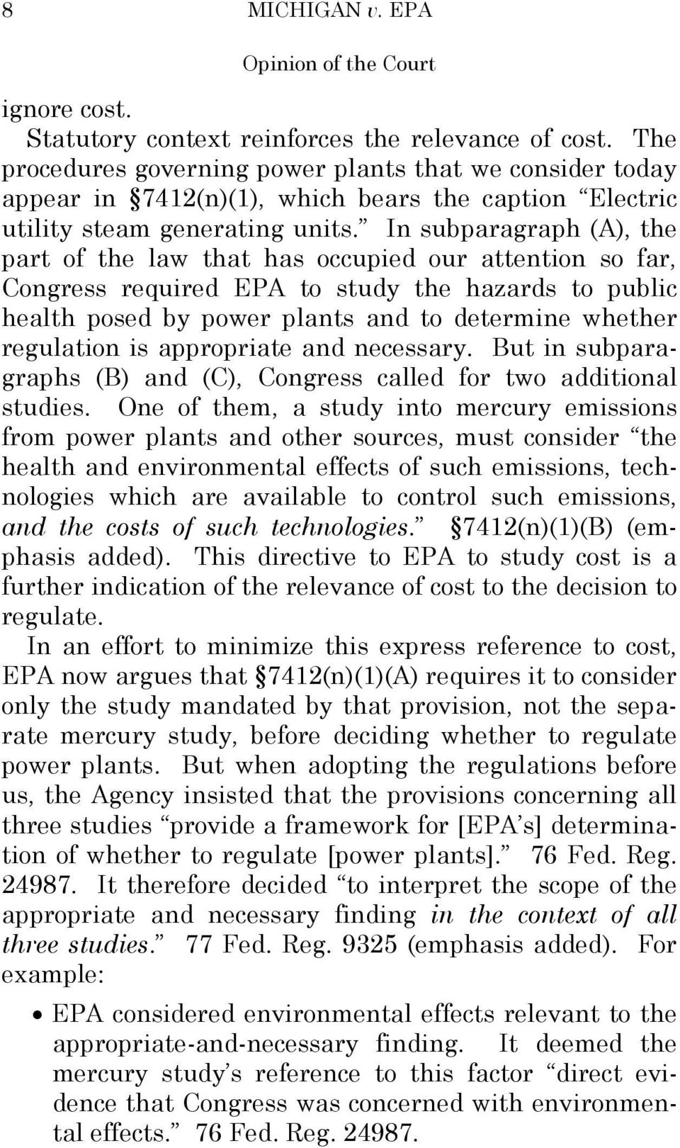 In subparagraph (A), the part of the law that has occupied our attention so far, Congress required EPA to study the hazards to public health posed by power plants and to determine whether regulation