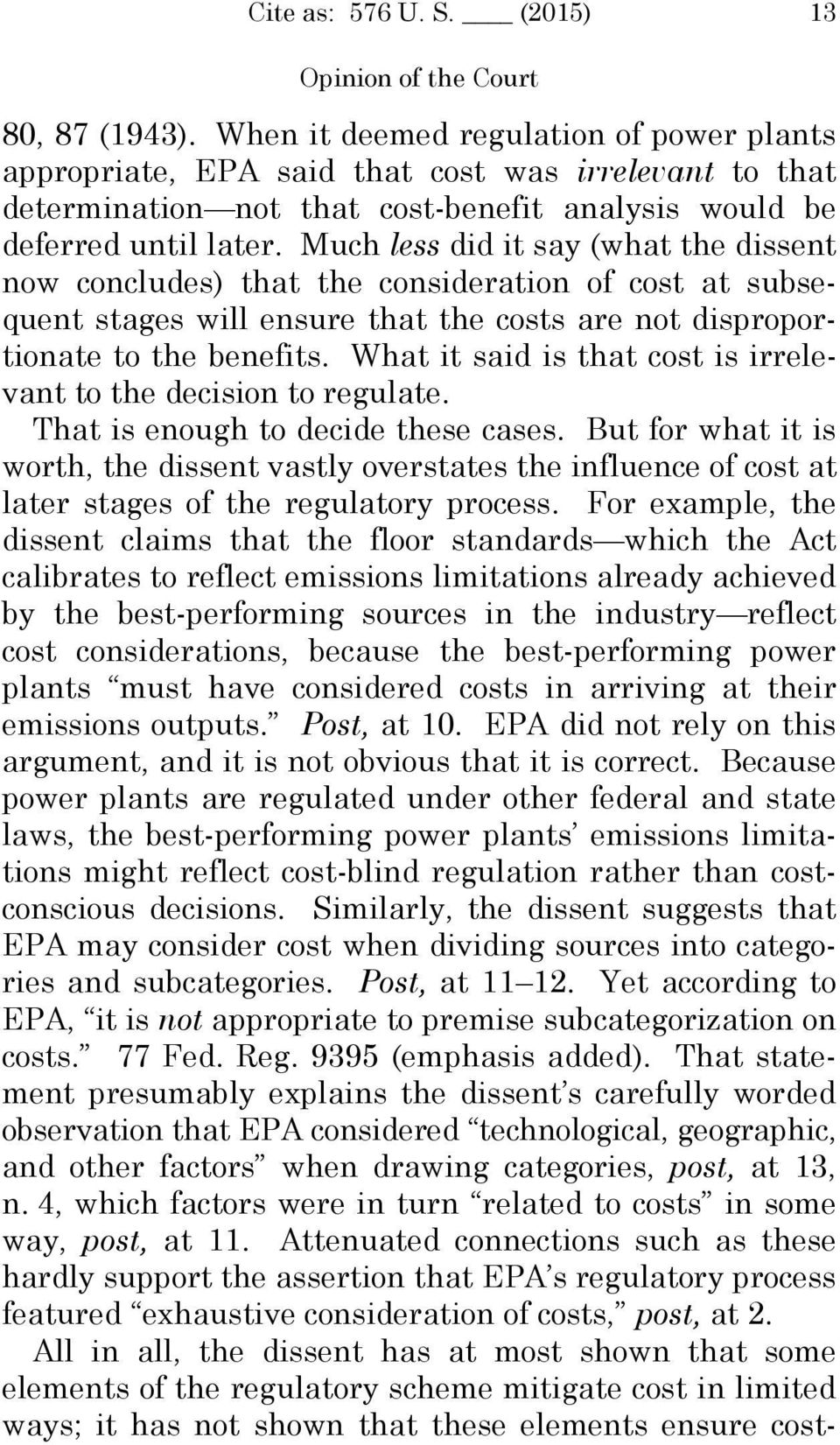 Much less did it say (what the dissent now concludes) that the consideration of cost at subsequent stages will ensure that the costs are not disproportionate to the benefits.