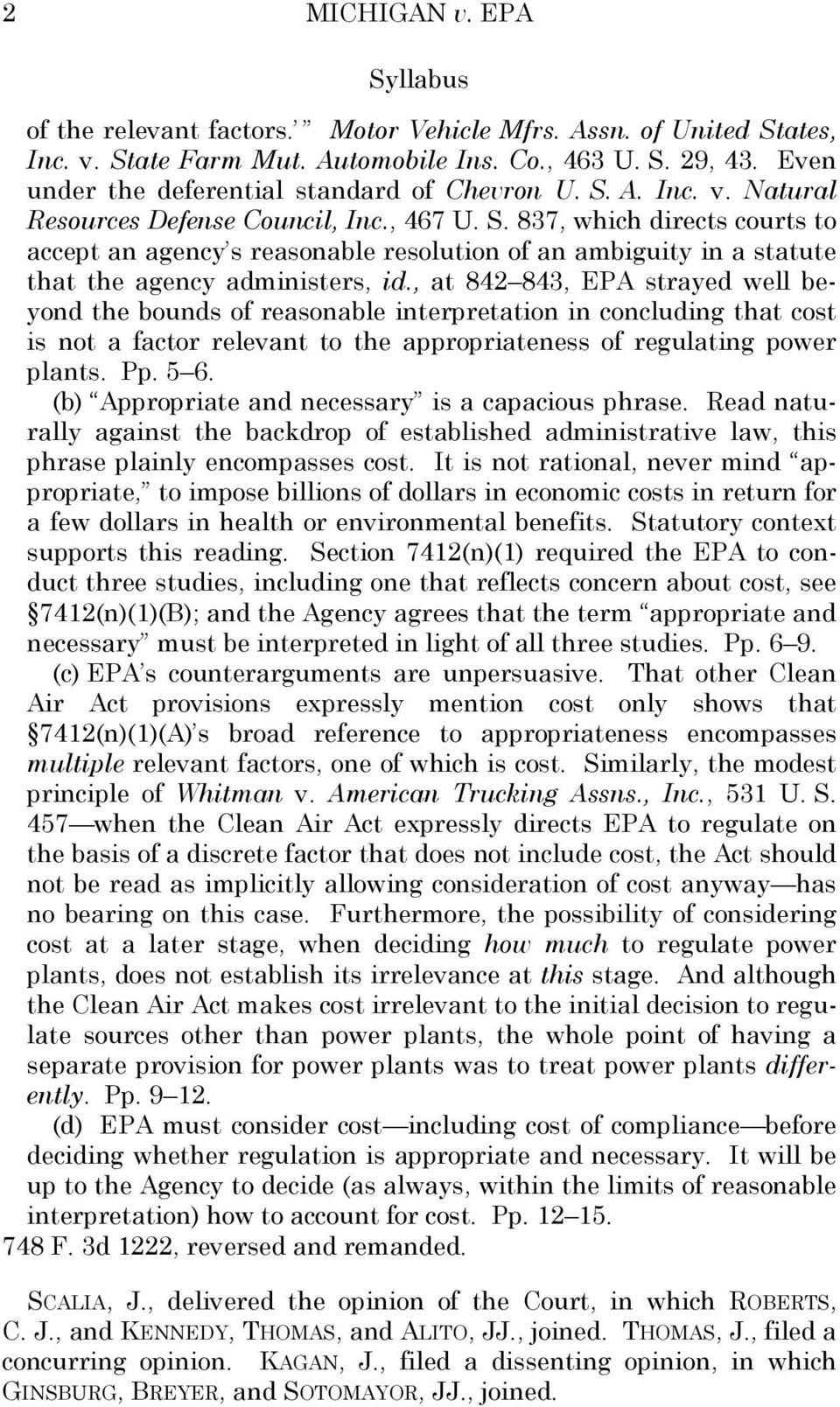 , at 842 843, EPA strayed well beyond the bounds of reasonable interpretation in concluding that cost is not a factor relevant to the appropriateness of regulating power plants. Pp. 5 6.