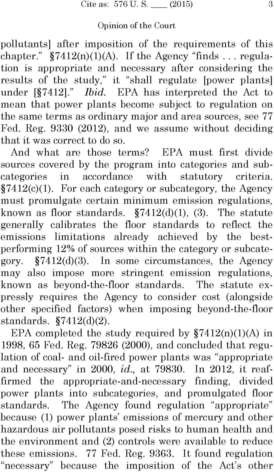 EPA has interpreted the Act to mean that power plants become subject to regulation on the same terms as ordinary major and area sources, see 77 Fed. Reg.