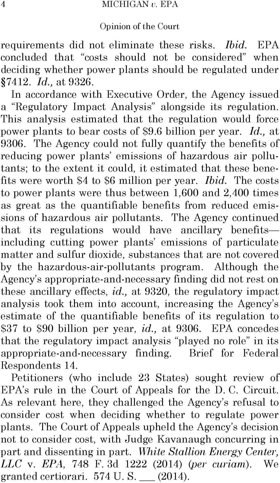 In accordance with Executive Order, the Agency issued a Regulatory Impact Analysis alongside its regulation. This analysis estimated that the regulation would force power plants to bear costs of $9.